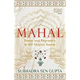 MAHAL: Power and Pageantry in the Mughal Harem