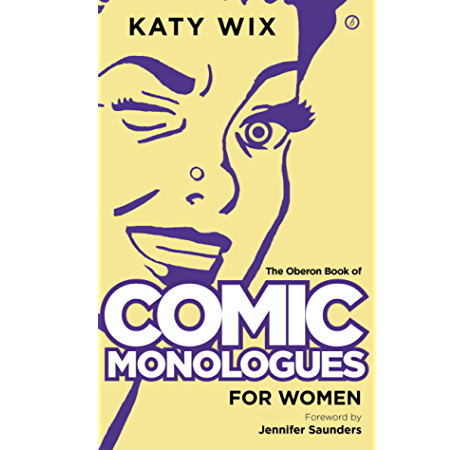 The Oberon Book Of Comic Monologues For Women Oberon Modern Plays Ebook Wix Katy Saunders Jennifer Saunders Jennifer Amazon In Kindle Store