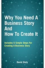 Why You Need A Business Story And How To Create It Kindle Edition