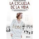La escuela de la vida: Una novela apasionante basada en la increíble historia real de Maria Montessori (Planeta Internacional