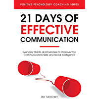 21 Days of Effective Communication: Everyday Habits and Exercises to Improve Your Communication Skills and Social…