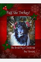 Pass the Turkey!: The Small Dog's Christmas Kindle Edition