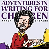 Adventures in Writing for Children: More of an Author's Inside Tips on the Art and Business of Writing Children's Books and P