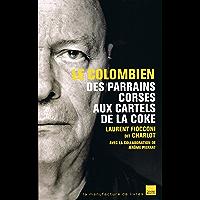 Le colombien : Des parrains corses aux cartels de la coke (T�moignages)