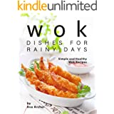 Wok Dishes for Rainy Days: Simple and Healthy Wok Recipes