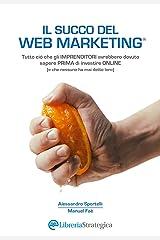 Il Succo del Web Marketing: Tutto ciò che gli imprenditori avrebbero dovuto sapere prima di investire online Formato Kindle