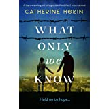 What Only We Know: A heart-wrenching and unforgettable World War 2 historical novel (English Edition)