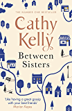Between Sisters: A warm, wise story about family and friendship from the #1 Sunday Times bestseller