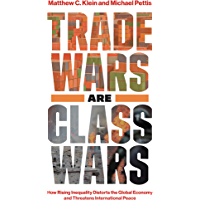Trade Wars Are Class Wars: How Rising Inequality Distorts the Global Economy and Threatens International Peace (English…