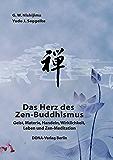 Das Herz des Zen-Buddhismus: Geist, Materie, Handeln, Wirklichkeit, Leben und Zen-Meditation