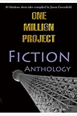 One Million Project Fiction Anthology: 40 fabulous short tales compiled by Jason Greenfield Kindle Edition