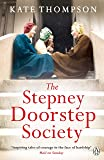 The Stepney Doorstep Society: The remarkable true story of the women who ruled the East End through war and peace…
