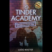 Tinder Academy: Come sedurre le donne, approcciare una ragazza, ottenere appuntamenti, instaurare e gestire relazioni…