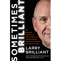 Sometimes Brilliant: The Impossible Adventure of a Spiritual Seeker and Visionary Physician Who Helped Conquer the Worst…