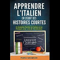 Apprendre L'italien en Lisant des Histoires Courtes : 12 Histoires Faciles en Italien et en Français avec Liste de…
