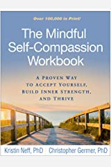 The Mindful Self-Compassion Workbook: A Proven Way to Accept Yourself, Build Inner Strength, and Thrive Taschenbuch