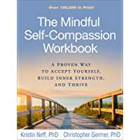 The Mindful Self-Compassion Workbook: A Proven Way to Accept Yourself, Build Inner Strength, and Thrive (English Edition…