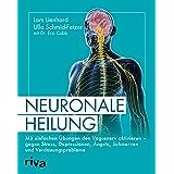 Neuronale Heilung: Mit einfachen Übungen den Vagusnerv aktivieren – gegen Stress, Depressionen, Ängste, Schmerzen und Verdauu