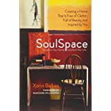 SoulSpace: Transform Your Home, Transform Your Life -- Creating a Home That Is Free of Clutter, Full of Beauty, and Inspired