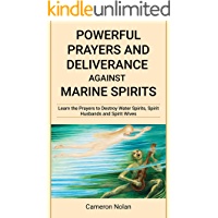 POWERFUL PRAYERS AND DELIVERANCE AGAINST MARINE SPIRITS: Learn the Prayers to Destroy Water Spirits, Spirit Husbands and Spirit Wives