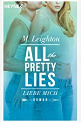 Liebe mich: All The Pretty Lies 3 - Roman (German Edition) Kindle Edition
