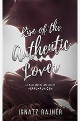 Rise of the Authentic Lover: Lektionen meiner Verführungen - Detaillierte Berichte die dir beim Flirten und Frauen kennenlernen helfen werden Kindle Ausgabe