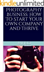 Photography Business: How To Start Your Own Company and Thrive (English Edition)