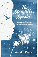 The Storyteller Speaks: Powerful Stories to Win Your Heart Paperback