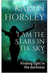 I am the Stars in the Sky: Finding light in the darkness Kindle Edition