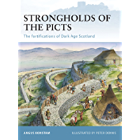 Strongholds of the Picts: The fortifications of Dark Age Scotland (Fortress Book 92) (English Edition)