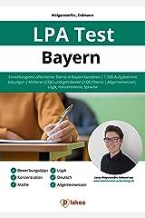 LPA Test Bayern: Einstellungstest öffentlicher Dienst in Bayern bestehen | 1.200 Aufgaben mit Lösungen | Mittlerer (2. QE) & gehobener (3. QE) Dienst | Allgemeinwissen, Logik, Konzentration, Sprache Kindle Ausgabe
