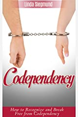 Codependency: How to Recognize and Break Free from Codependency (Codependent Relationships) Kindle Edition