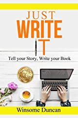 Just Write It: Tell your Story, Write your Book Kindle Edition