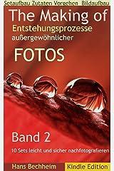 The Making of, Entstehungsprozesse außergewöhnlicher Fotos, Band 2: 10 Sets leicht und sicher nach-fotografieren lernen Kindle Ausgabe
