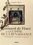 Léonard de Vinci et la cuisine de la Renaissance: Scénographies, inventions et recettes