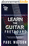 Learning And Memorizing The Notes On The Guitar Fretboard Fast (Focus On How To Play The Guitar) (English Edition)