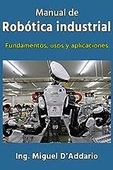Manual de robótica industrial: Fundamentos, usos y aplicaciones Versión Kindle