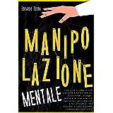 Manipolazione Mentale: Una Guida alla Psicologia Subliminale per Manipolare e Persuadere Chiunque. Schemi e Tattiche Nascoste
