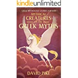 Greek Mythology stories for kids: Mythical Creatures of the Greek Myths (Tales, Pegasus, Griffin and Centaur) (Greek Stories