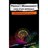 Product Management Case Study Approach: New App Ideation & Launch