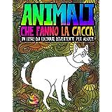 Animali che fanno la cacca: un libro da colorare divertente per adulti: Un libro antistress unico, originale, divertente e sa