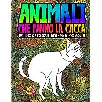Animali che fanno la cacca: un libro da colorare divertente per adulti: Un libro antistress unico, originale, divertente…