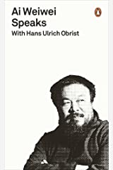 Ai Weiwei Speaks: with Hans Ulrich Obrist (Penguin Special) (English Edition) Formato Kindle