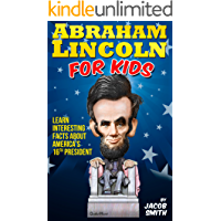 Abraham Lincoln For Kids Book - Learn Interesting Facts About The Life, History & Story of Abe Lincoln, His…