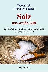 Salz - das weiße Gift: Der Einfluß von Natrium, Kalium und Chlorid auf unsere Gesundheit Taschenbuch
