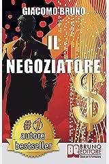 Il Negoziatore: Tecniche di negoziazione per negoziare in modo efficace (PNL Vol. 3) Formato Kindle
