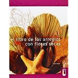 LIBRO DE LOS ARREGLOS CON FLORES SECAS, EL (Color) (Libro Práctico)