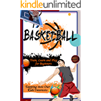 Basketball: Train, Learn and Play for Beginners - Tapping into Our Kids'Interests: Gift Ideas for Holiday