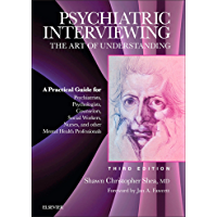 Psychiatric Interviewing E-Book: The Art of Understanding: A Practical Guide for Psychiatrists, Psychologists…