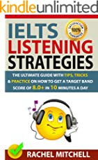 IELTS Listening Strategies : The Ultimate Guide with Tips, Tricks and Practice on How to Get a Target Band Score of 8.0+ in 10 Minutes a Day (English Edition)